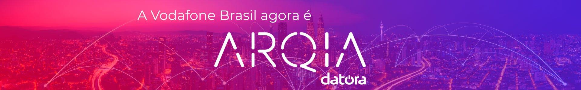 Vodafone Brasil agora é Arqia